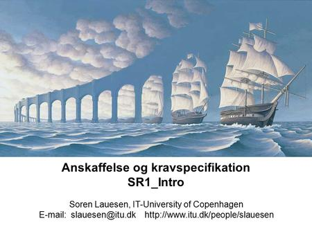 Anskaffelse og kravspecifikation SR1_Intro Soren Lauesen, IT-University of Copenhagen