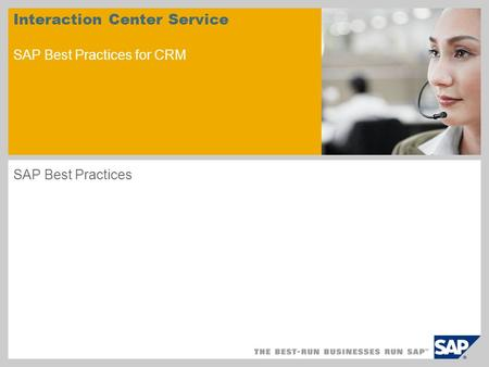 Interaction Center Service SAP Best Practices for CRM SAP Best Practices.