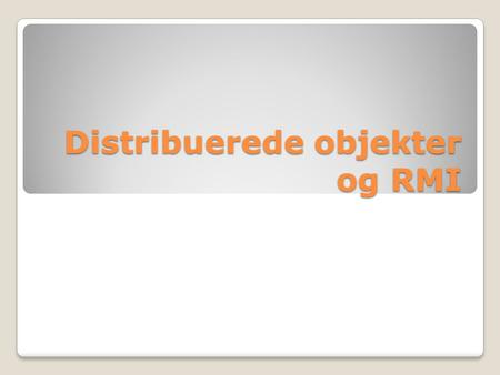 Distribuerede objekter og RMI. Disposition Hvad er RMI? Semantikker Transparens Implementation.