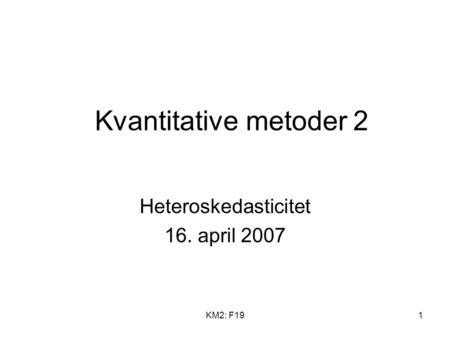 KM2: F191 Kvantitative metoder 2 Heteroskedasticitet 16. april 2007.