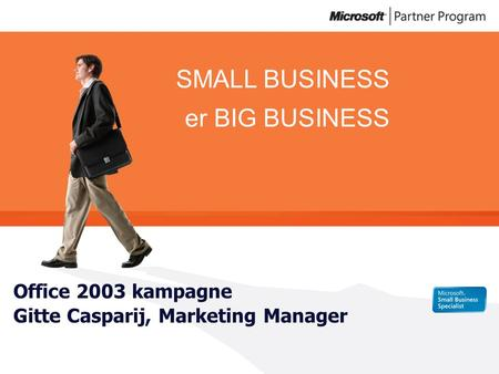 SMALL BUSINESS er BIG BUSINESS Office 2003 kampagne Gitte Casparij, Marketing Manager.