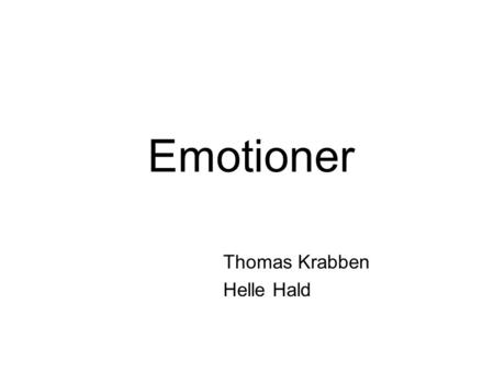 "Emotioner Thomas Krabben Helle Hald. Hvad er ""emotions"" Inspiret by Darwin and Ekman "" Emotions are evolutionary adaptations, as they enhance an organism's."