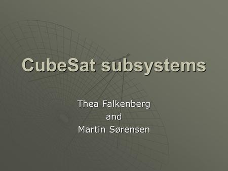 CubeSat subsystems Thea Falkenberg and Martin Sørensen.
