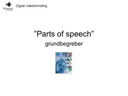 "Digital videoformidling ""Parts of speech"" grundbegreber."