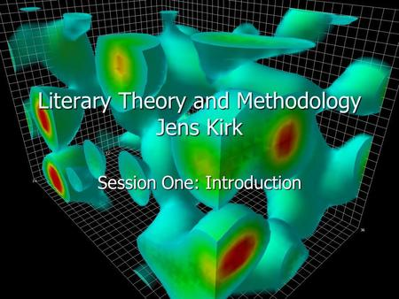Literary Theory and Methodology Jens Kirk Session One: Introduction.