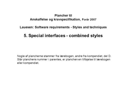 Plancher til Anskaffelse og kravspecifikation, Forår 2007 Lauesen: Software requirements - Styles and techniques 5. Special interfaces - combined styles.