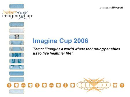 "Imagine Cup 2006 Tema: ""Imagine a world where technology enables us to live healthier life"""