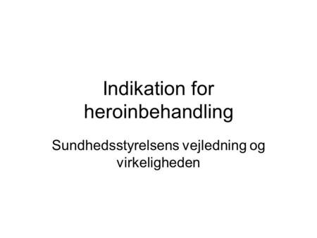 Indikation for heroinbehandling