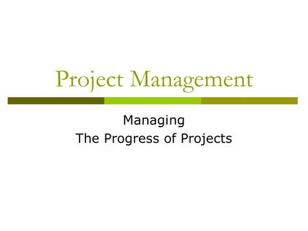 Project Management Managing The Progress of Projects.