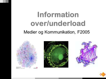 Information over/underload Medier og Kommunikation, F2005.