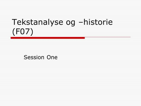 Tekstanalyse og –historie (F07) Session One. Agenda  Introduction: Aims and Means  Drama I: Susan Glaspell, Trifles.