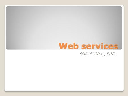 Web services SOA, SOAP og WSDL. Disposition Inledning / Definition SOAP Standard SOAP Beskeder WSDL.