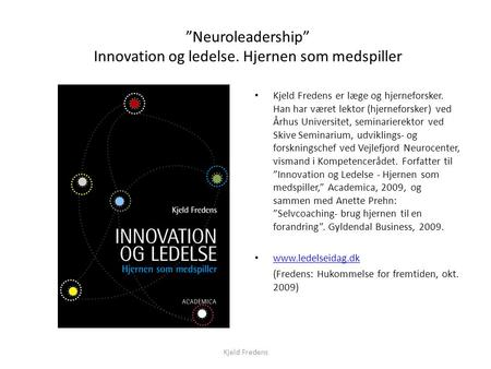 """Neuroleadership"" Innovation og ledelse. Hjernen som medspiller"