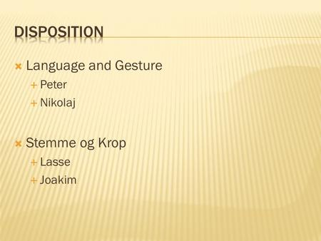  Language and Gesture  Peter  Nikolaj  Stemme og Krop  Lasse  Joakim.