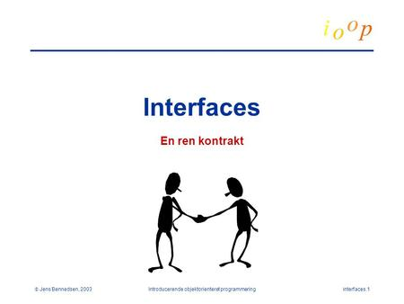  Jens Bennedsen, 2003Introducerende objektorienteret programmeringinterfaces.1 Interfaces En ren kontrakt.