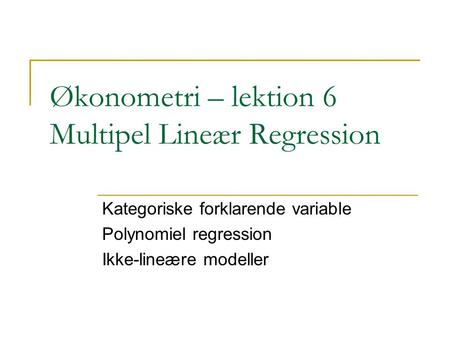 Økonometri – lektion 6 Multipel Lineær Regression