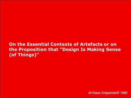 "On the Essential Contexts of Artefacts or on the Proposition that ""Design Is Making Sense (of Things)"" Af Klaus Krippendorff 1989."