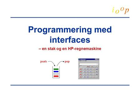 Programmering med interfaces – en stak og en HP-regnemaskine push pop.