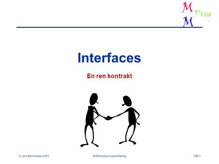  Jens Bennedsen 2001Multimedie programmering10B.1 Interfaces En ren kontrakt.