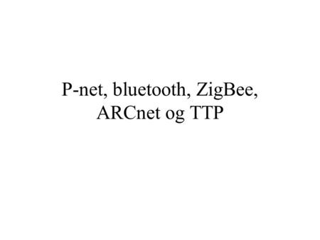 P-net, bluetooth, ZigBee, ARCnet og TTP. P-net P-NET Data Link Layer Create and recognize frame boundaries Node address fieldControl/StatusInfo lengthInfo.