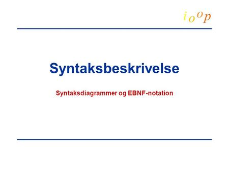 Syntaksbeskrivelse Syntaksdiagrammer og EBNF-notation.