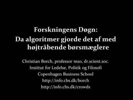 Forskningens Døgn: Da algoritmer gjorde det af med højtråbende børsmæglere Christian Borch, professor mso, dr.scient.soc. Institut for Ledelse, Politik.