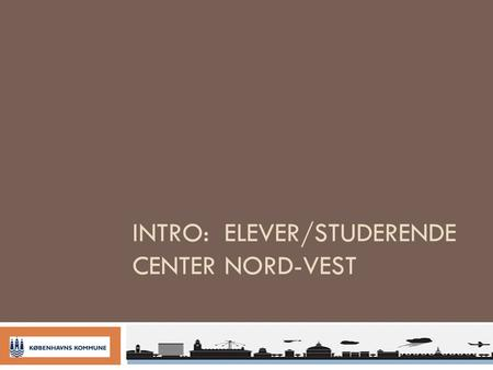 Intro: elever/STUDERENDE CENTER Nord-Vest
