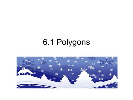 6.1 Polygons Convex verse Concave. Definition of a Polygon A polygon is a figure on a plane with three or more sides that meet at a vertex.
