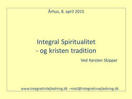 Århus, 8. april Integral Spiritualitet - og kristen tradition