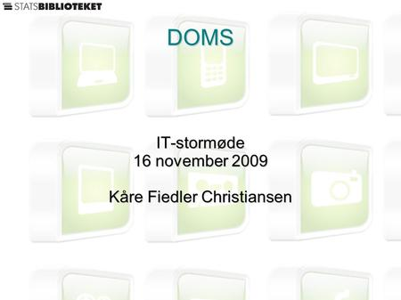 DOMS IT-stormøde 16 november 2009 Kåre Fiedler Christiansen.