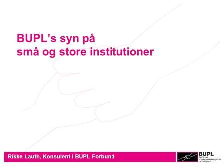 BUPL's syn på små og store institutioner