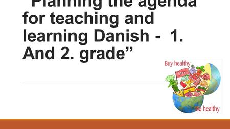 """Planning the agenda for teaching and learning Danish - 1. And 2. grade"""