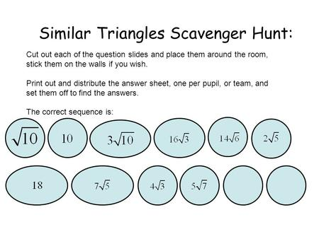 Similar Triangles Scavenger Hunt: Cut out each of the question slides and place them around the room, stick them on the walls if you wish. Print out and.