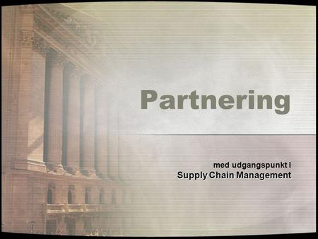 Partnering med udgangspunkt i Supply Chain Management.