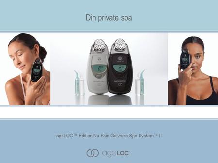AgeLOC™ Edition Nu Skin Galvanic Spa System™ II Din private spa ageLOC™ Edition Nu Skin Galvanic Spa System™ II.