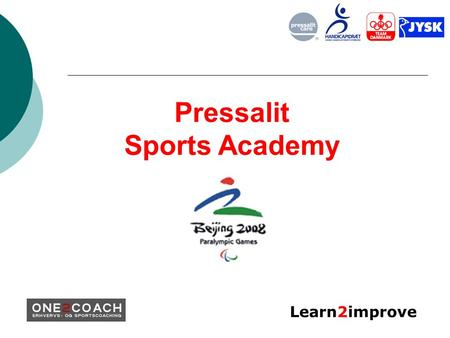Learn2improve Pressalit Sports Academy. Learn2improve Program for Modul 2 Fredag 19.15-20.15 Introduktion – vi sætter scenen… Motivation, ambition og.
