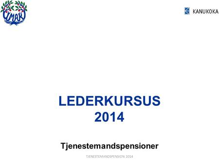 LEDERKURSUS 2014 Tjenestemandspensioner TJENESTEMANDSPENSION 2014.