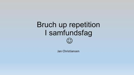 Bruch up repetition I samfundsfag Jan Christiansen.