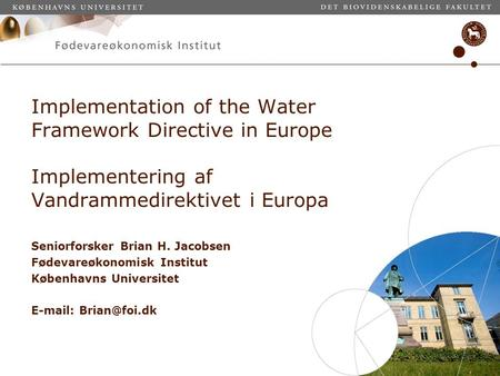 Implementation of the Water Framework Directive in Europe Implementering af Vandrammedirektivet i Europa Seniorforsker Brian H. Jacobsen Fødevareøkonomisk.