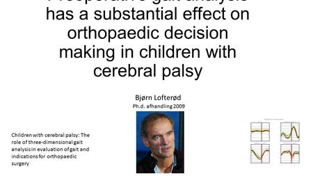 Preoperative gait analysis has a substantial effect on orthopaedic decision making in children with cerebral palsy Bjørn Lofterød Children with cerebral.