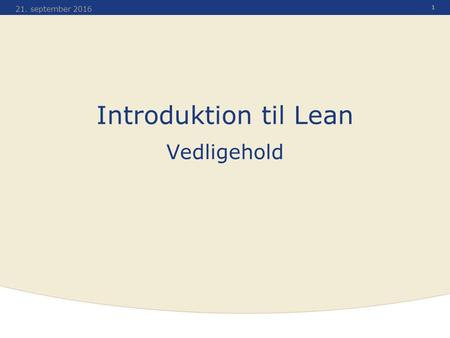1 21. september 2016 Introduktion til Lean Vedligehold.
