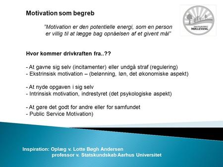 "Motivation som begreb ""Motivation er den potentielle energi, som en person er villig til at lægge bag opnåelsen af et givent mål"" Hvor kommer drivkraften."