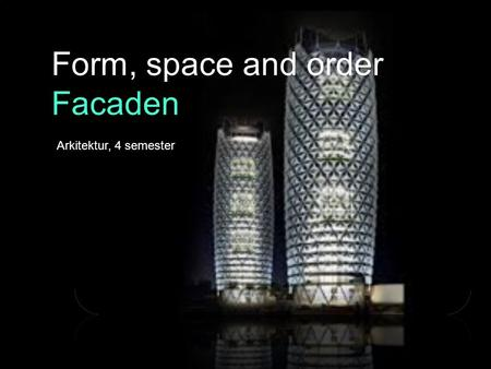 Form, space and order Facaden Arkitektur, 4 semester.