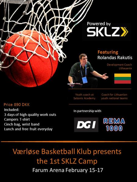 Værløse Basketball Klub presents the 1st SKLZ Camp Development Coach Lithauania Rolandas Rakutis Farum Arena February 15-17 Featuring In partnership with.