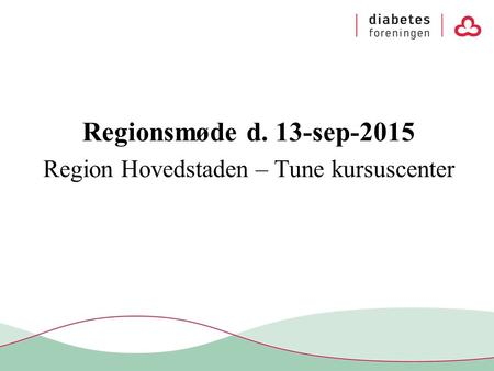 Regionsmøde d. 13-sep-2015 Region Hovedstaden – Tune kursuscenter.