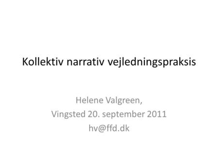 Kollektiv narrativ vejledningspraksis Helene Valgreen, Vingsted 20. september 2011