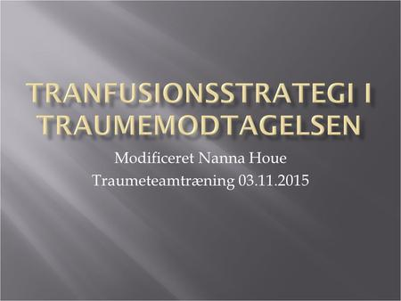 Modificeret Nanna Houe Traumeteamtræning 03.11.2015.