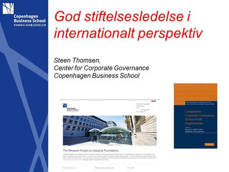 God stiftelsesledelse i internationalt perspektiv Steen Thomsen, Center for Corporate Governance Copenhagen Business School.