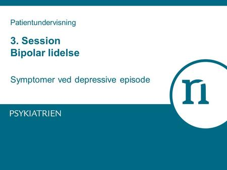 Patientundervisning 3. Session Bipolar lidelse Symptomer ved depressive episode.