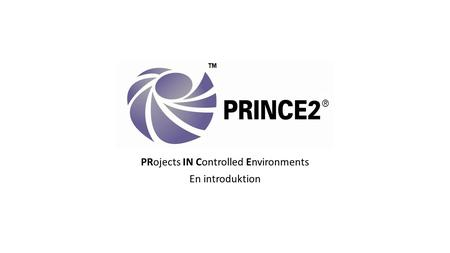 PRojects IN Controlled Environments En introduktion.